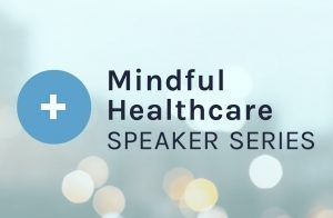 The Mindful Healthcare Speaker Series